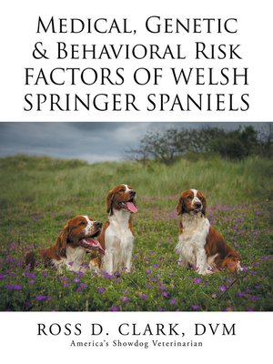 cover image of Medical, Genetic & Behavioral Risk Factors of Welsh Springer Spaniels